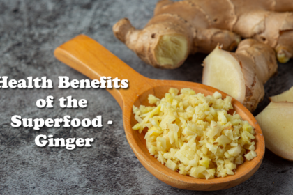 Health Benefits of the Superfood - Ginger